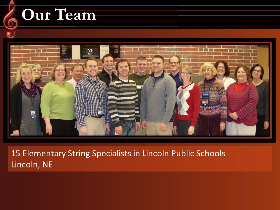 Our Team 15 Elementary String Specialists in Lincoln Public Schools Lincoln, NE