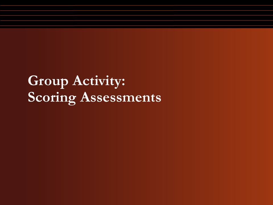 Group Activity: Scoring Assessments