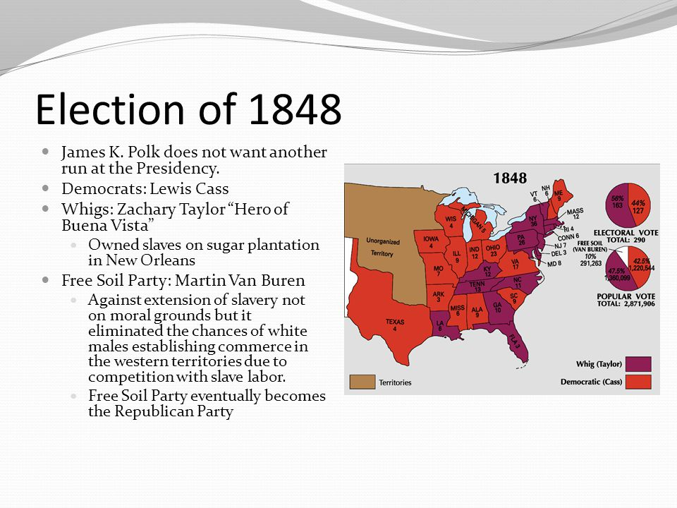 Election of 1848 James K. Polk does not want another run at the Presidency.