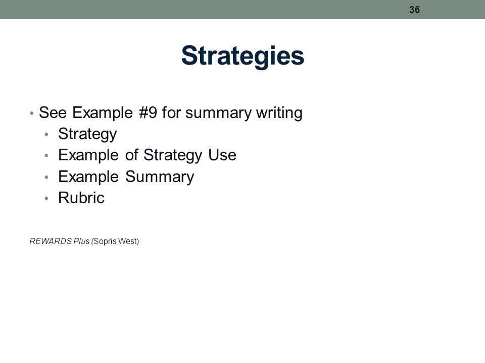 Strategies See Example #9 for summary writing Strategy Example of Strategy Use Example Summary Rubric REWARDS Plus (Sopris West) 36
