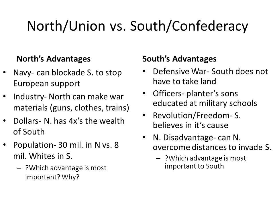 North/Union vs.South/Confederacy North's Advantages Navy- can blockade S.