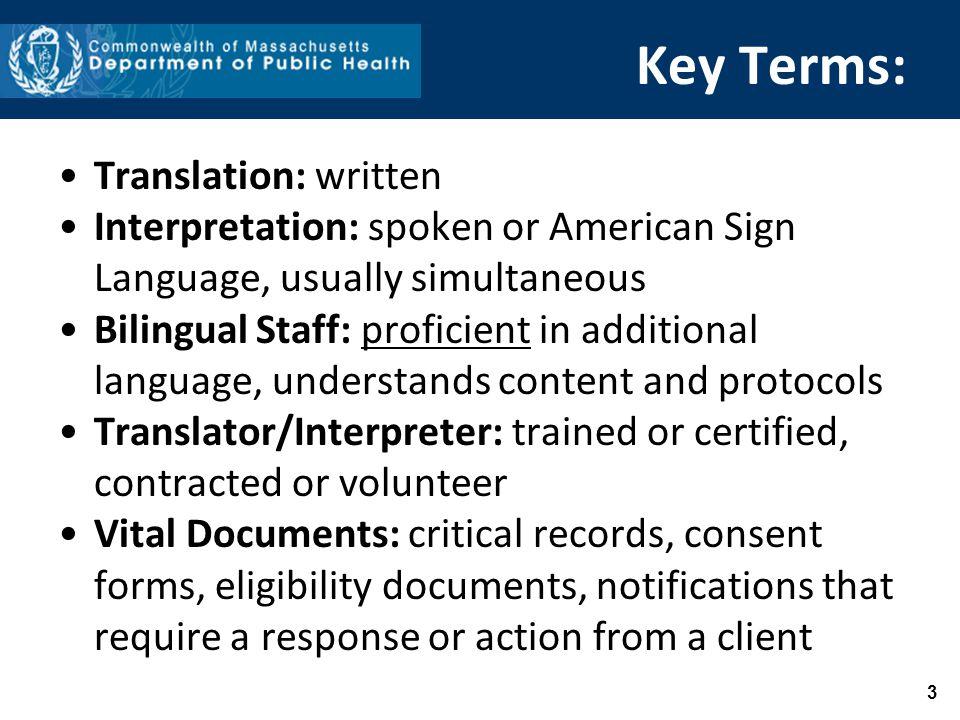 Key Terms: 3 Translation: written Interpretation: spoken or American Sign Language, usually simultaneous Bilingual Staff: proficient in additional lan