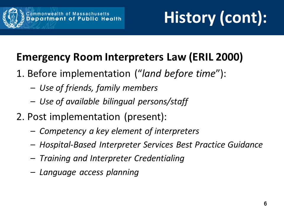 """History (cont): Emergency Room Interpreters Law (ERIL 2000) 1. Before implementation (""""land before time""""): –Use of friends, family members –Use of ava"""