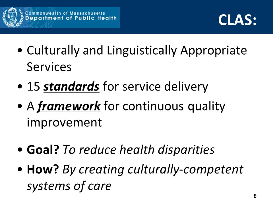 CLAS: Culturally and Linguistically Appropriate Services 15 standards for service delivery A framework for continuous quality improvement Goal.