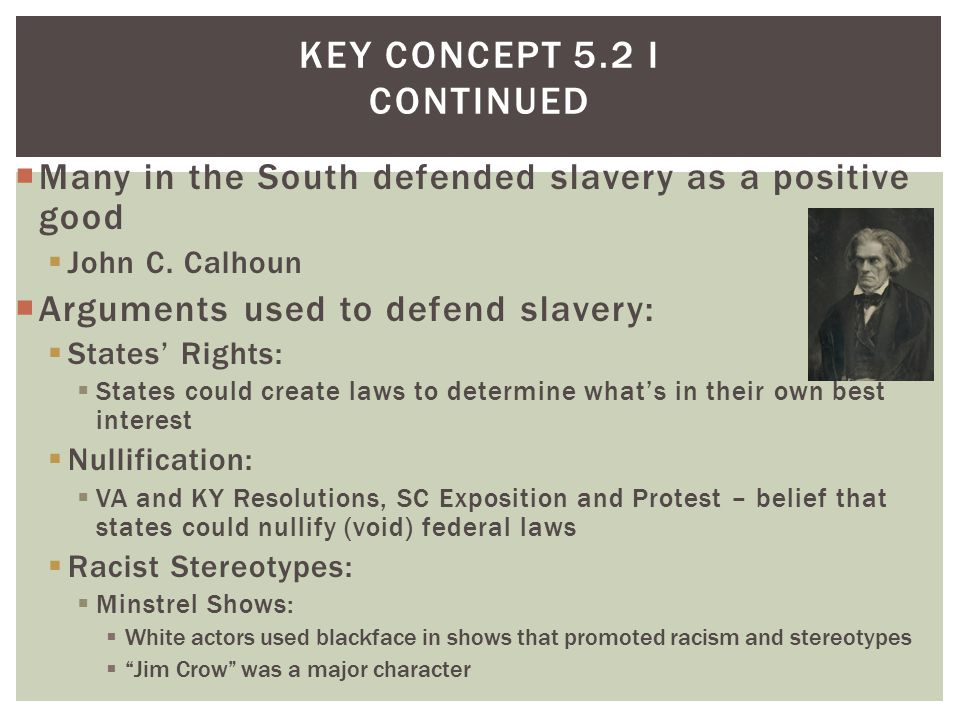  Many in the South defended slavery as a positive good  John C.