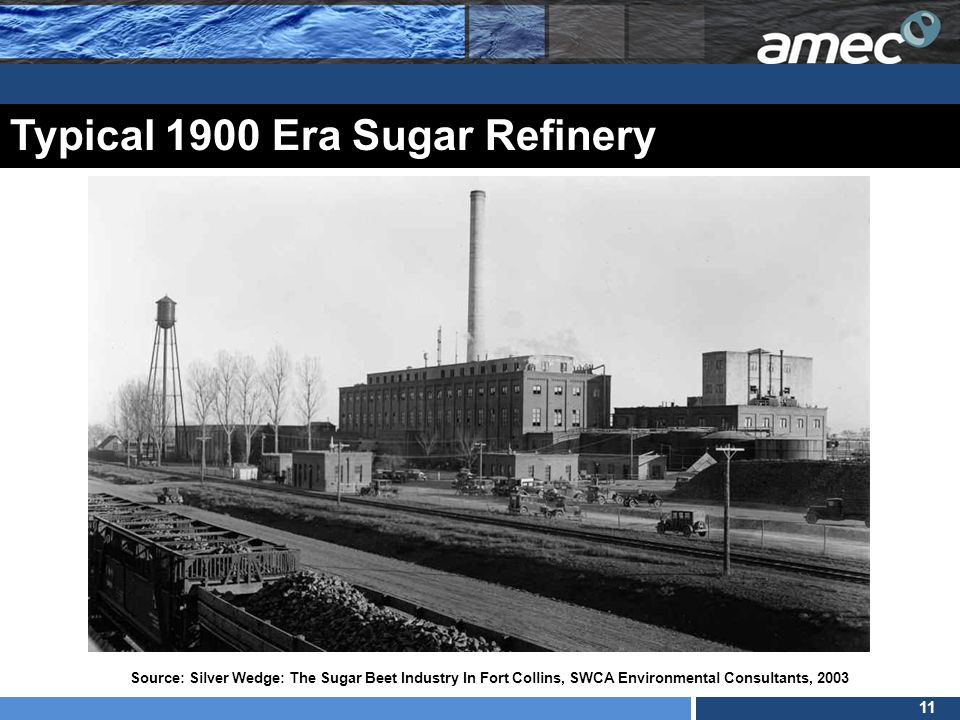 11 Typical 1900 Era Sugar Refinery Source: Silver Wedge: The Sugar Beet Industry In Fort Collins, SWCA Environmental Consultants, 2003