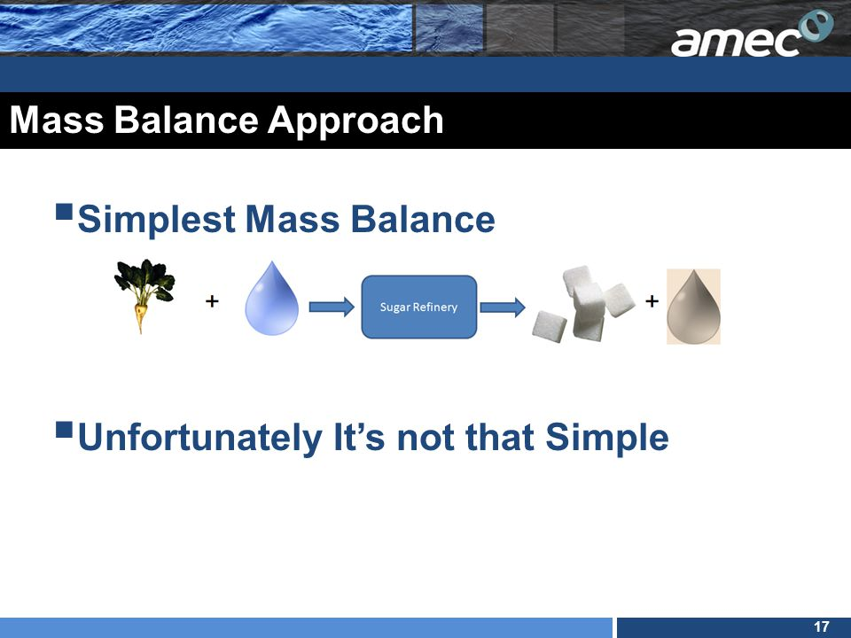 17 Mass Balance Approach  Simplest Mass Balance  Unfortunately It's not that Simple
