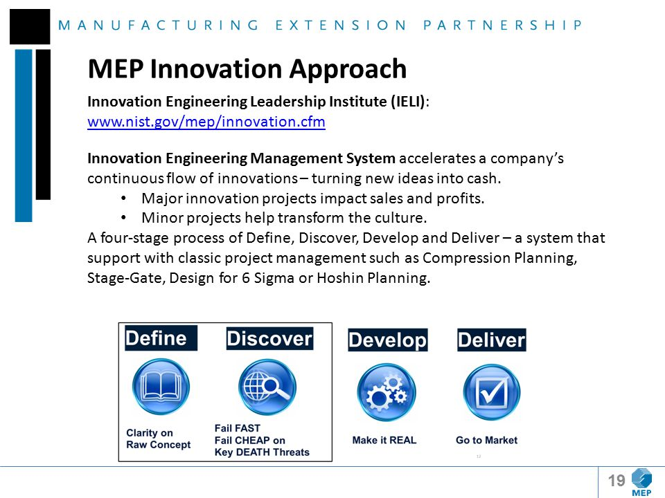 MEP Innovation Approach Innovation Engineering Leadership Institute (IELI): www.nist.gov/mep/innovation.cfm Innovation Engineering Management System accelerates a company's continuous flow of innovations – turning new ideas into cash.
