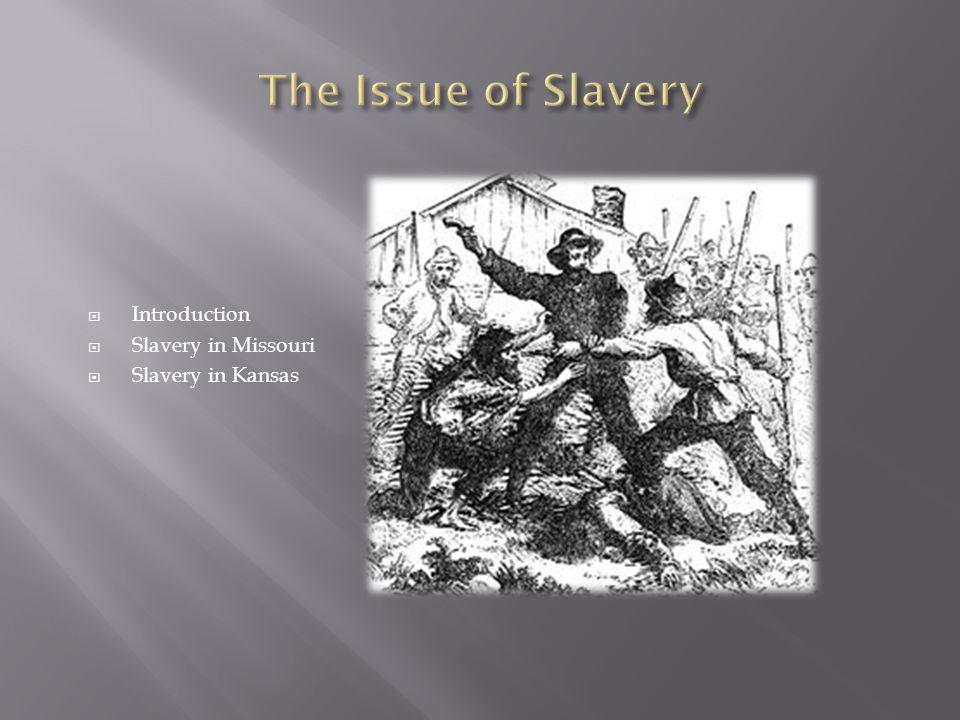  Introduction  Slavery in Missouri  Slavery in Kansas