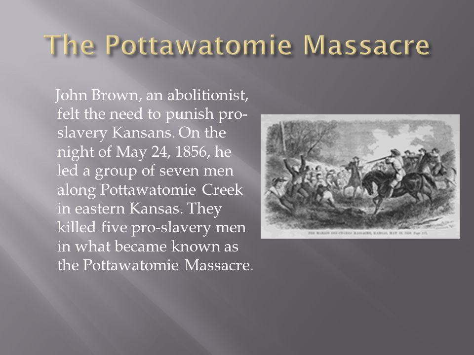 John Brown, an abolitionist, felt the need to punish pro- slavery Kansans.