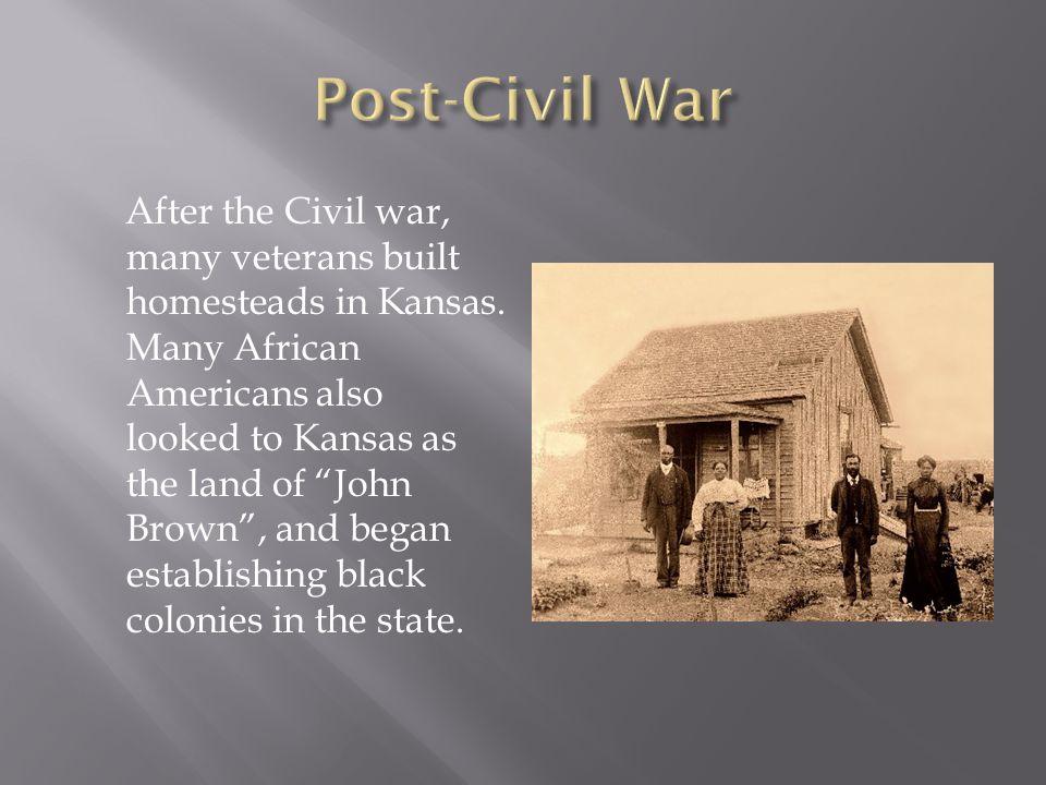 After the Civil war, many veterans built homesteads in Kansas.