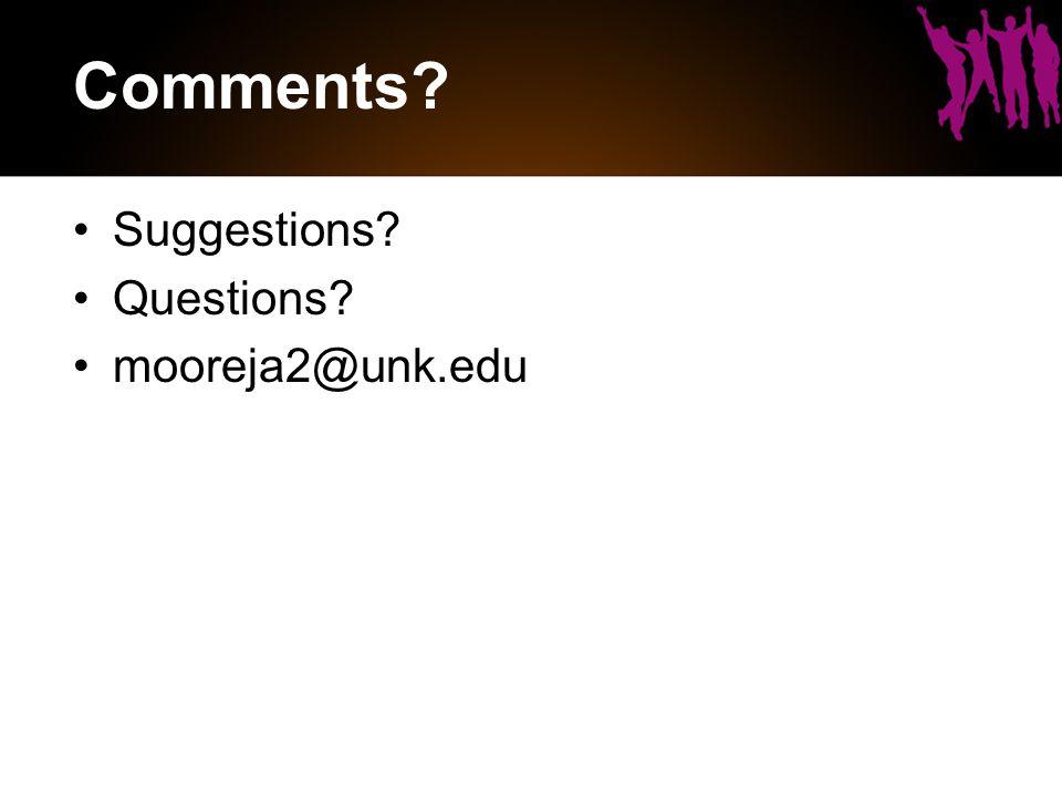 Comments Suggestions Questions mooreja2@unk.edu