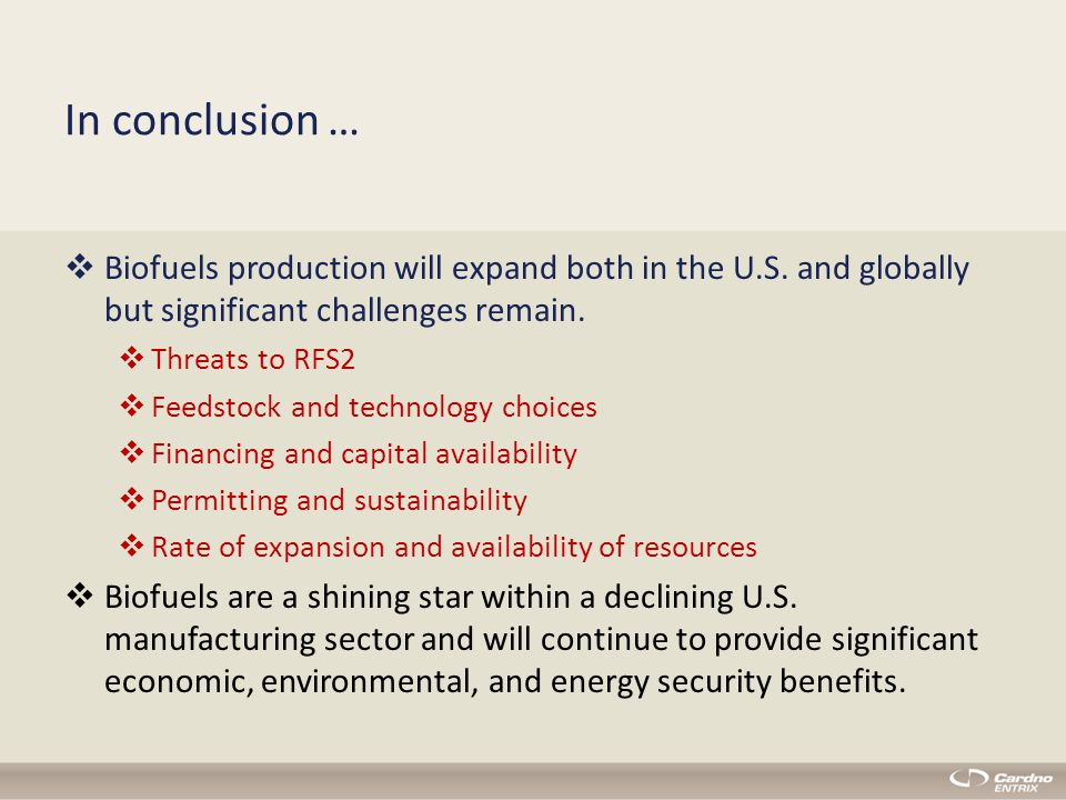 In conclusion …  Biofuels production will expand both in the U.S.