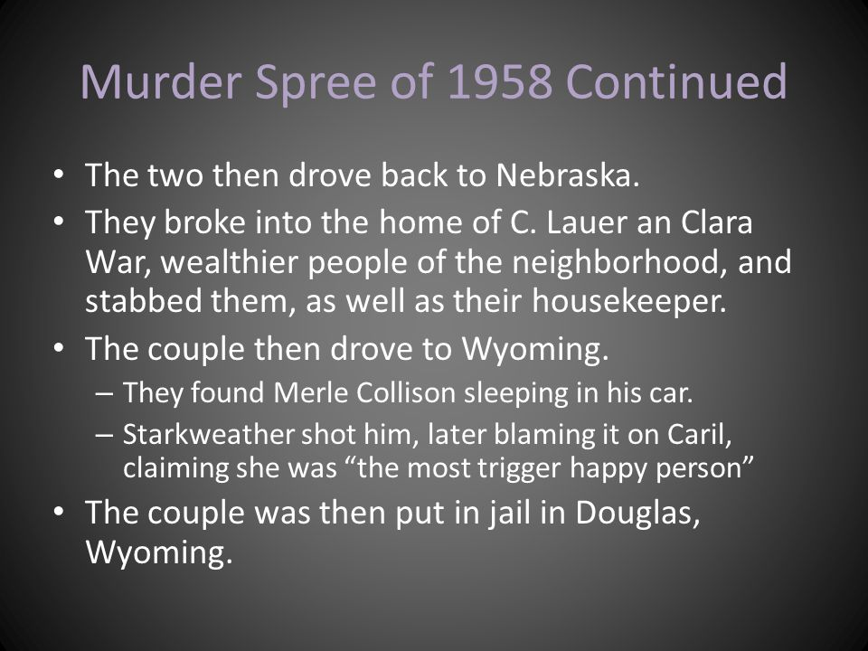 Murder Spree of 1958 Continued The two then drove back to Nebraska. They broke into the home of C. Lauer an Clara War, wealthier people of the neighbo