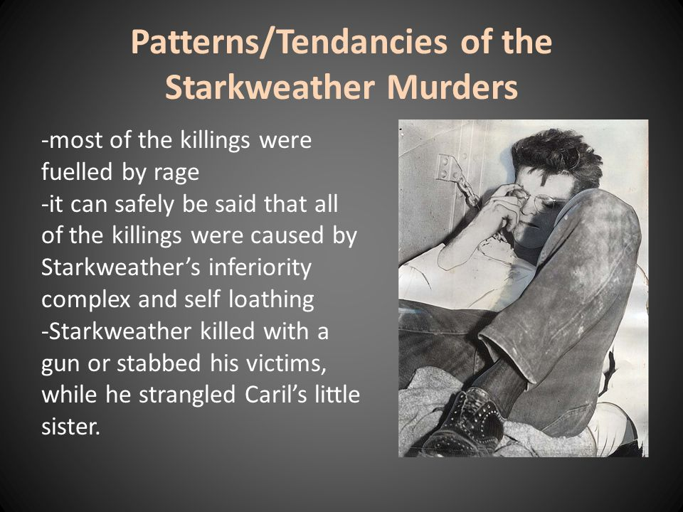 Patterns/Tendancies of the Starkweather Murders -most of the killings were fuelled by rage -it can safely be said that all of the killings were caused