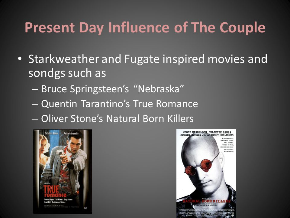 "Present Day Influence of The Couple Starkweather and Fugate inspired movies and sondgs such as – Bruce Springsteen's ""Nebraska"" – Quentin Tarantino's"