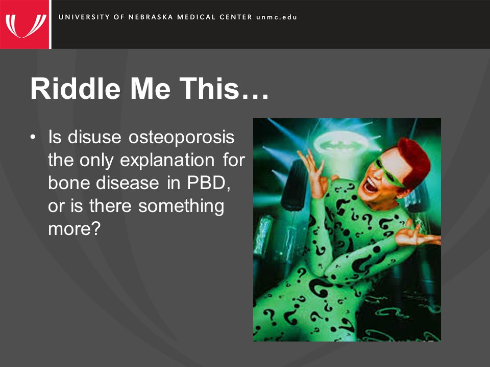 Riddle Me This… Is disuse osteoporosis the only explanation for bone disease in PBD, or is there something more