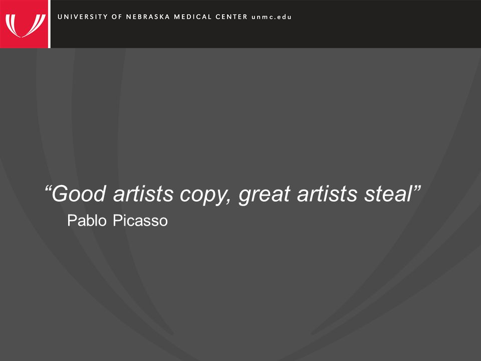 Good artists copy, great artists steal Pablo Picasso