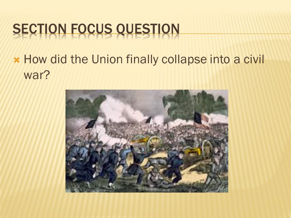  How did the Union finally collapse into a civil war?