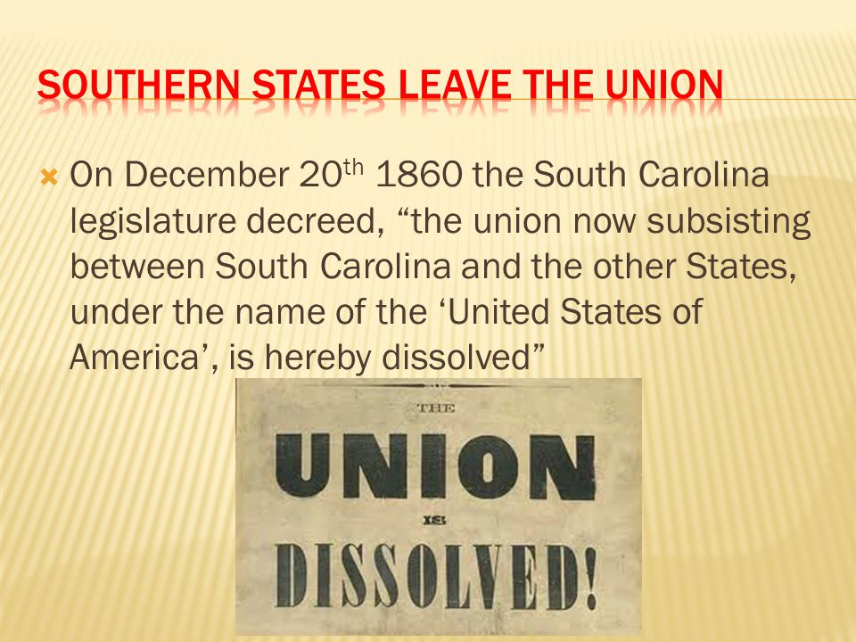 """ On December 20 th 1860 the South Carolina legislature decreed, """"the union now subsisting between South Carolina and the other States, under the name"""