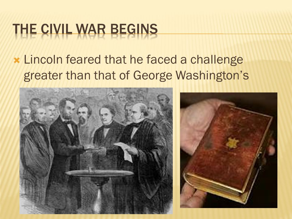  Lincoln feared that he faced a challenge greater than that of George Washington's
