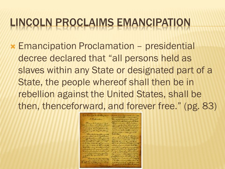 """ Emancipation Proclamation – presidential decree declared that """"all persons held as slaves within any State or designated part of a State, the people"""
