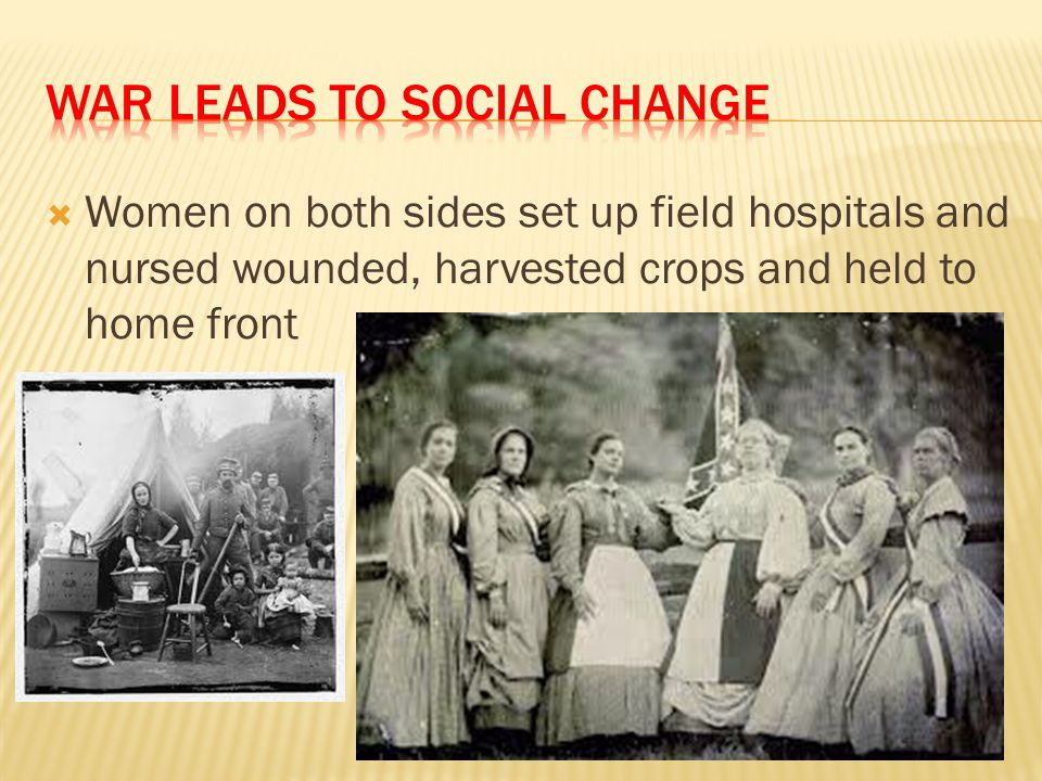  Women on both sides set up field hospitals and nursed wounded, harvested crops and held to home front