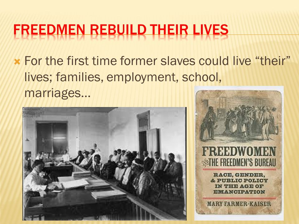 """ For the first time former slaves could live """"their"""" lives; families, employment, school, marriages…"""