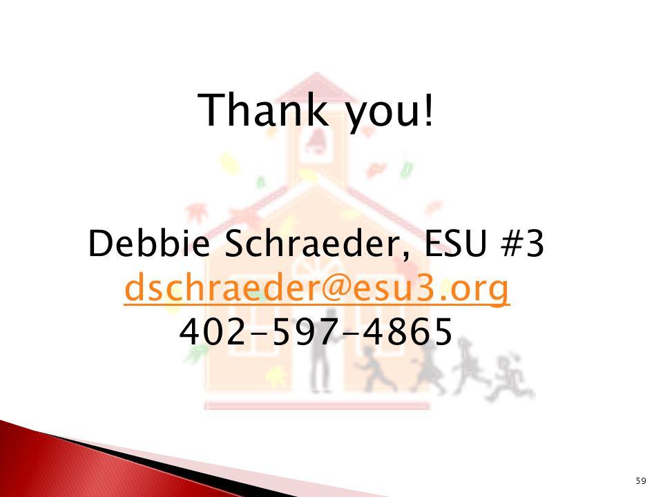 Thank you! Debbie Schraeder, ESU #3 dschraeder@esu3.org 402-597-4865 59