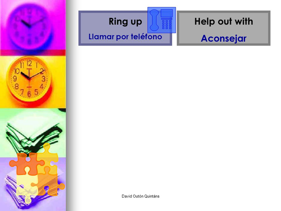 Ring up Llamar por teléfono Help out with Aconsejar David Outón Quintáns