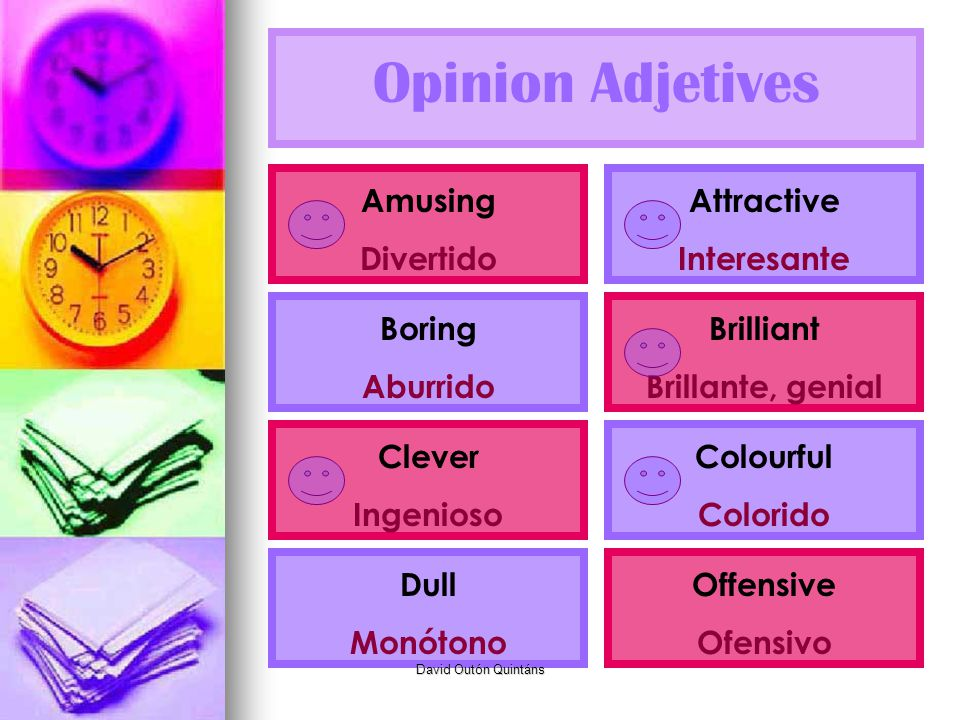 Opinion Adjetives Amusing Divertido Attractive Interesante Boring Aburrido Brilliant Brillante, genial Clever Ingenioso Colourful Colorido Dull Monóto