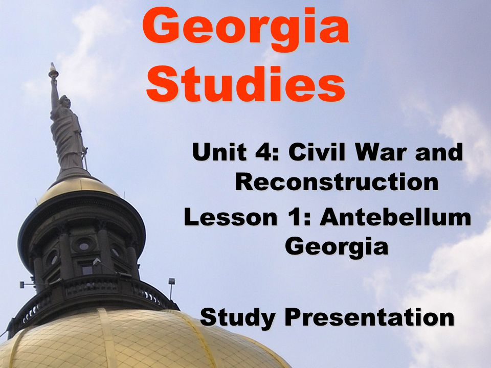 Lesson 1: Antebellum Georgia Essential Question –How do political policies influence growth and development.