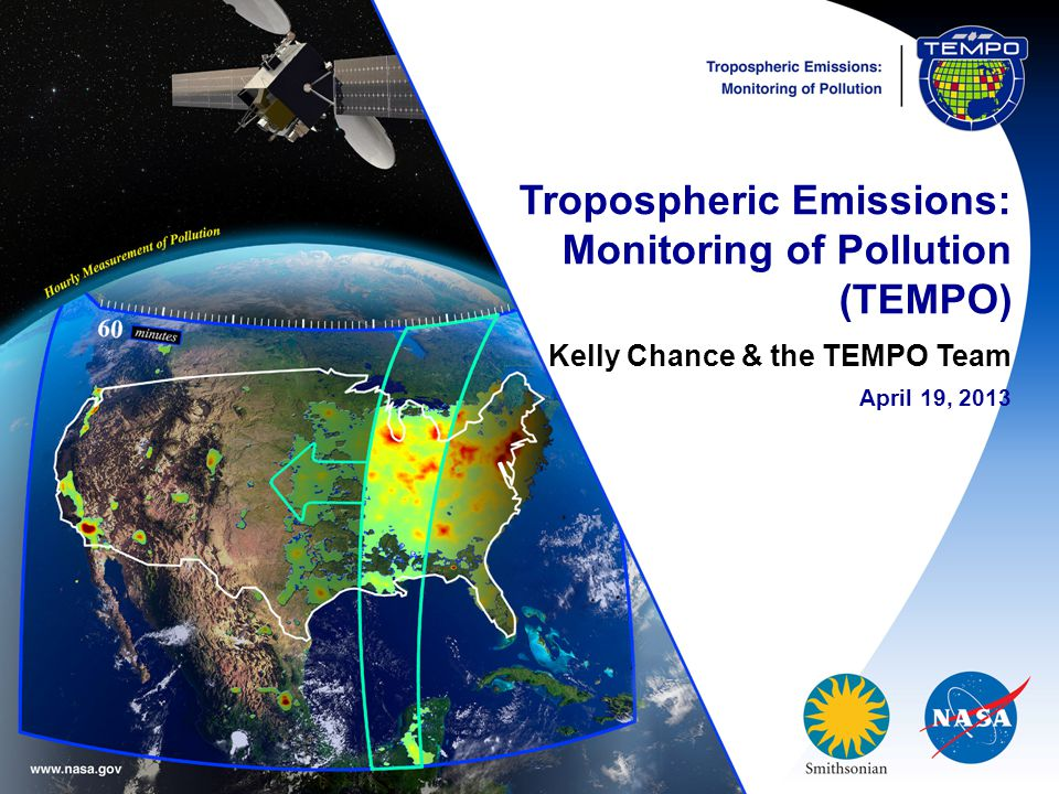 Tropospheric Emissions: Monitoring of Pollution (TEMPO) Kelly Chance & the TEMPO Team April 19, 2013