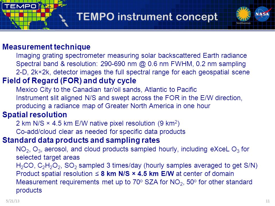 TEMPO instrument concept Measurement technique Imaging grating spectrometer measuring solar backscattered Earth radiance Spectral band & resolution: 2