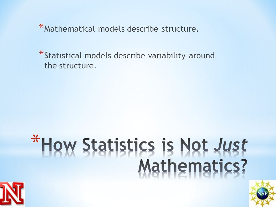 * Mathematical models describe structure.
