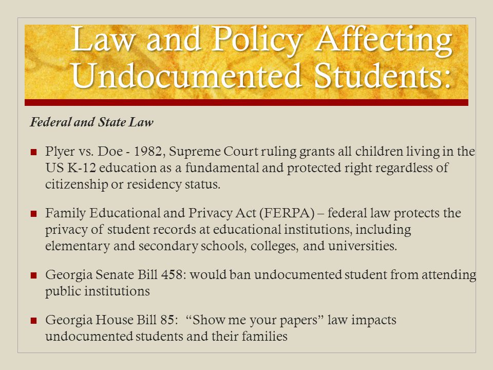 Law and Policy Affecting Undocumented Students: Federal and State Law Plyer vs.