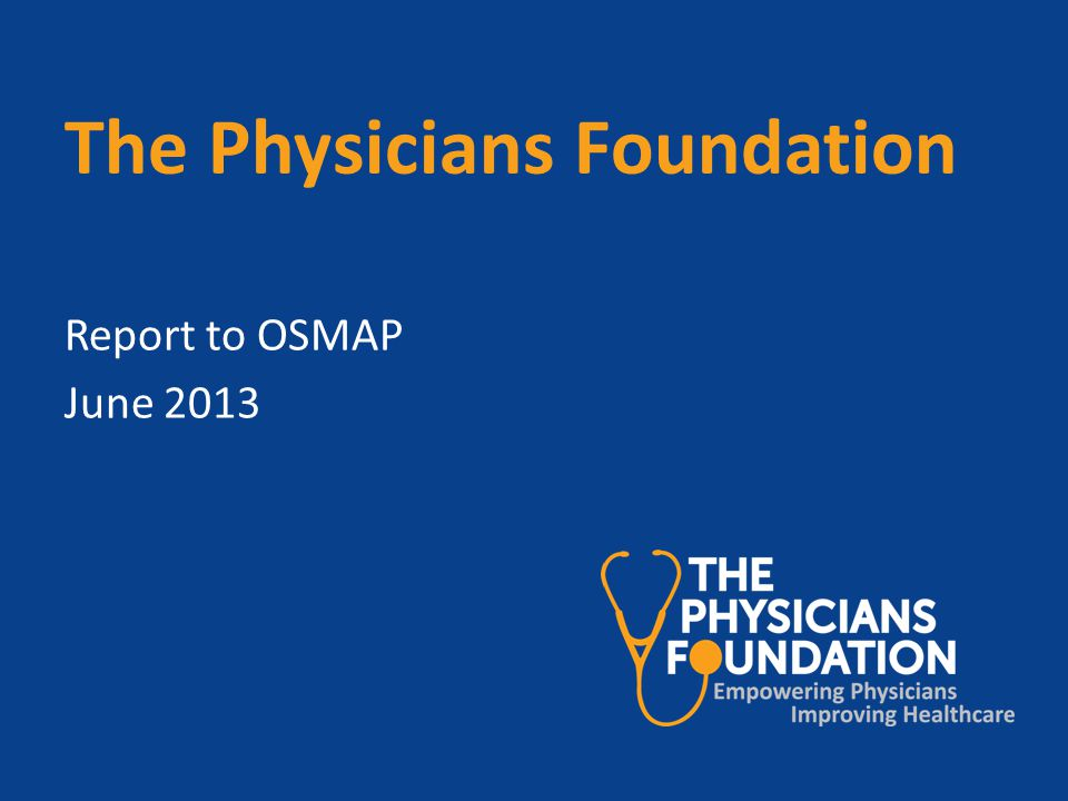 The Physicians Foundation Report to OSMAP June 2013