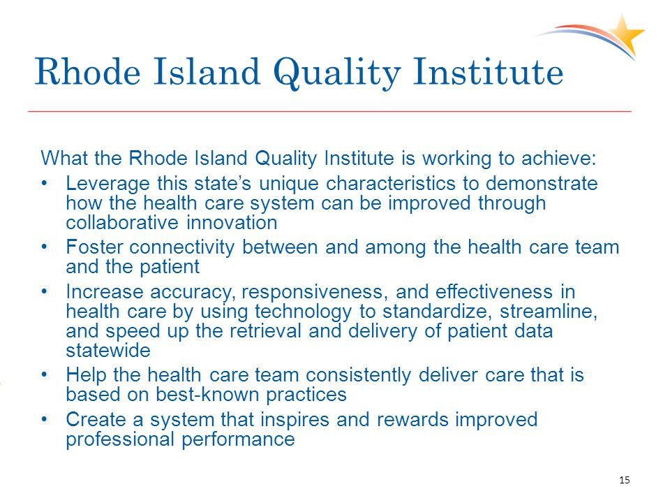 Rhode Island Quality Institute What the Rhode Island Quality Institute is working to achieve: Leverage this state's unique characteristics to demonstr