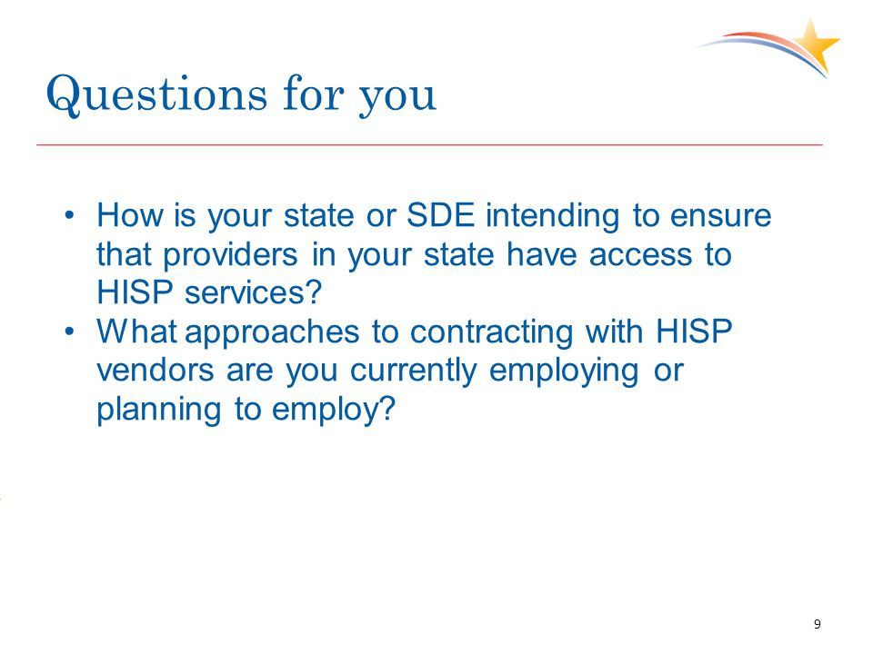 Questions for you How is your state or SDE intending to ensure that providers in your state have access to HISP services? What approaches to contracti