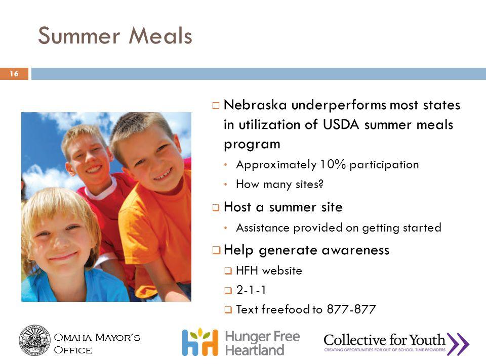 Omaha Mayor's Office Omaha Mayor's Office Summer Meals  Nebraska underperforms most states in utilization of USDA summer meals program Approximately