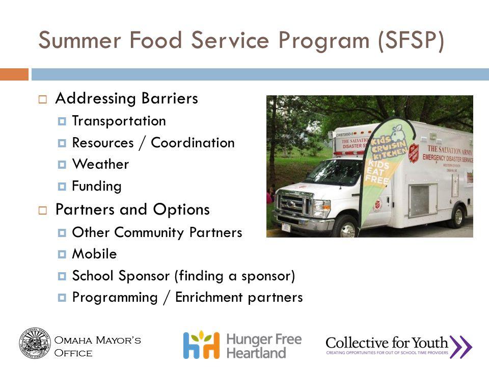 Omaha Mayor's Office Omaha Mayor's Office Summer Food Service Program (SFSP)  Addressing Barriers  Transportation  Resources / Coordination  Weath