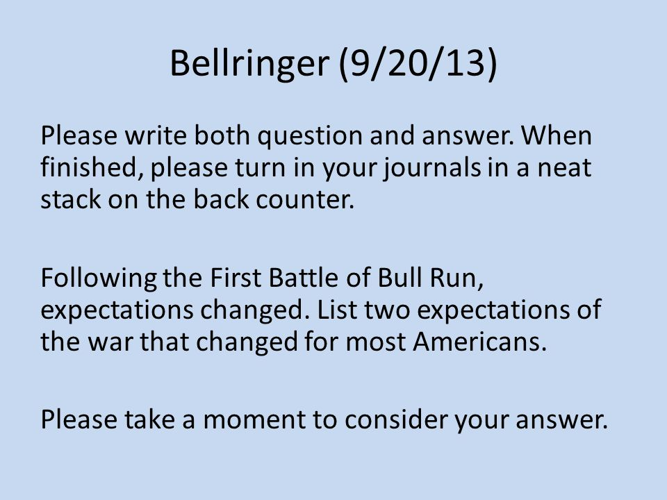 Bellringer (9/20/13) Please write both question and answer. When finished, please turn in your journals in a neat stack on the back counter. Following