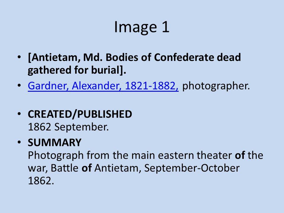 Image 1 [Antietam, Md. Bodies of Confederate dead gathered for burial]. Gardner, Alexander, 1821-1882, photographer. Gardner, Alexander, 1821-1882, CR