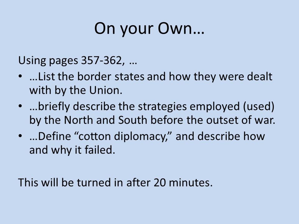 On your Own… Using pages 357-362, … …List the border states and how they were dealt with by the Union. …briefly describe the strategies employed (used
