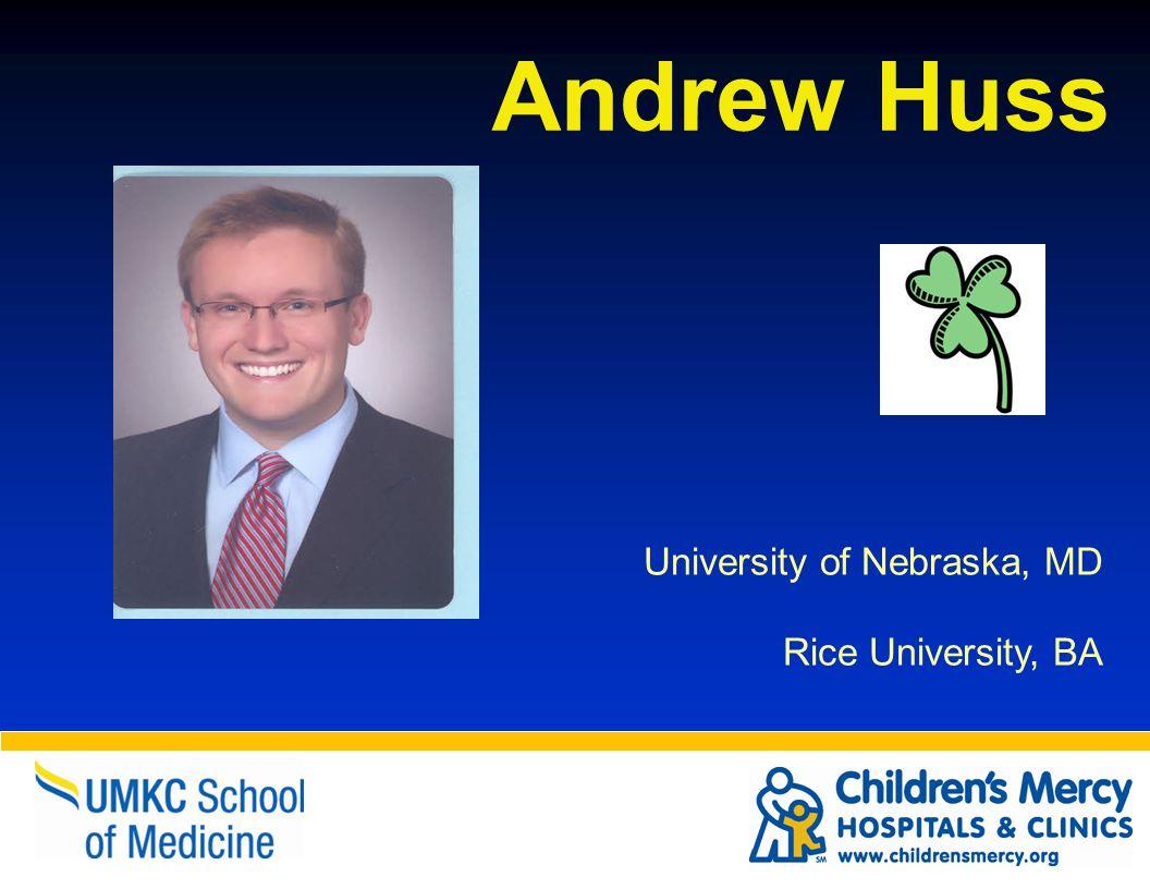 Andrew Huss University of Nebraska, MD Rice University, BA
