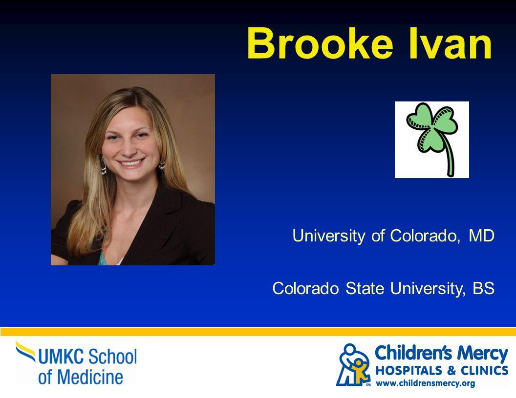 Brooke Ivan University of Colorado, MD Colorado State University, BS
