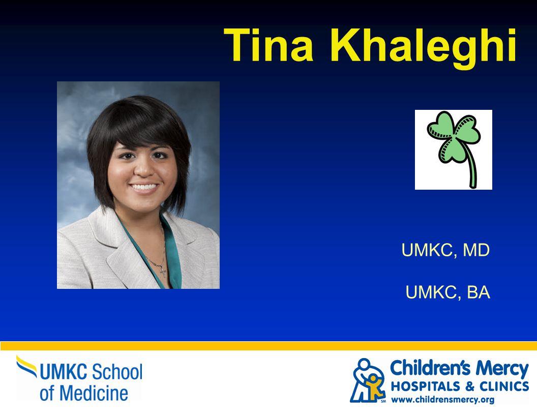 Tina Khaleghi UMKC, MD UMKC, BA