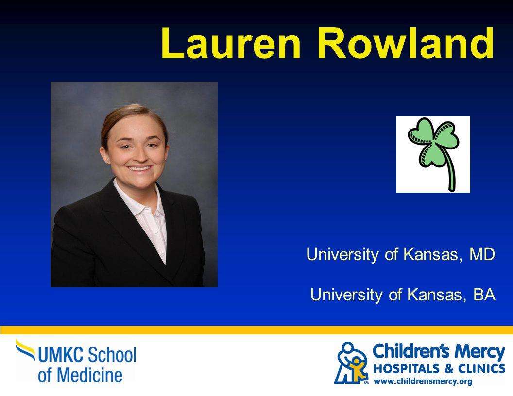 Lauren Rowland University of Kansas, MD University of Kansas, BA