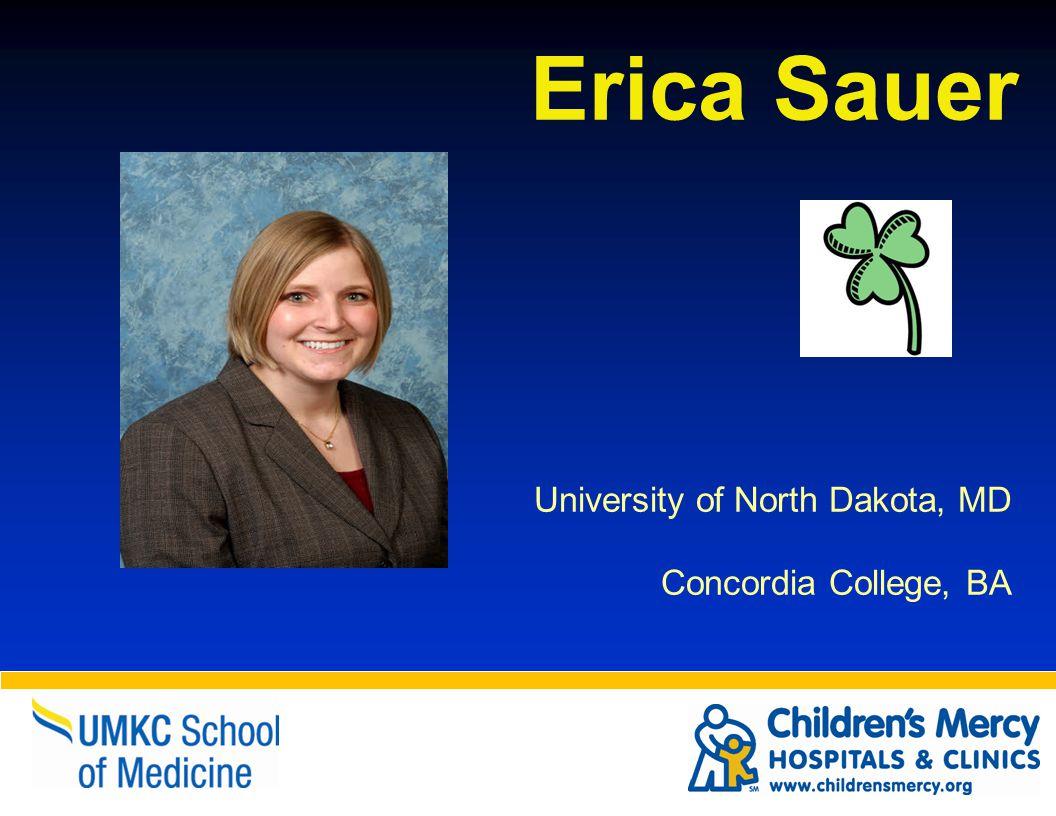 Erica Sauer University of North Dakota, MD Concordia College, BA