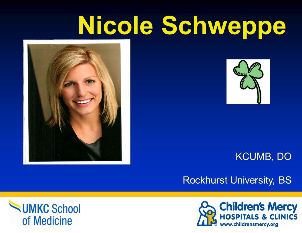 Nicole Schweppe KCUMB, DO Rockhurst University, BS
